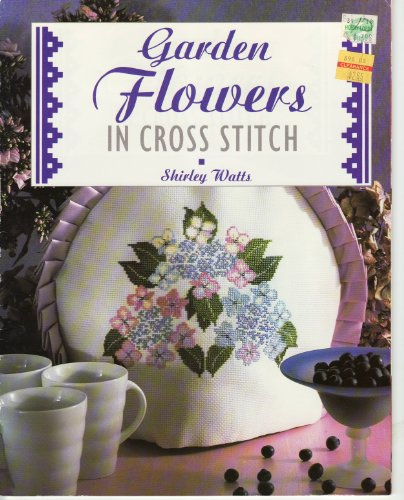 Garden Flowers in Cross Stitch (The Cross Stitch Collection): Shirley Watts