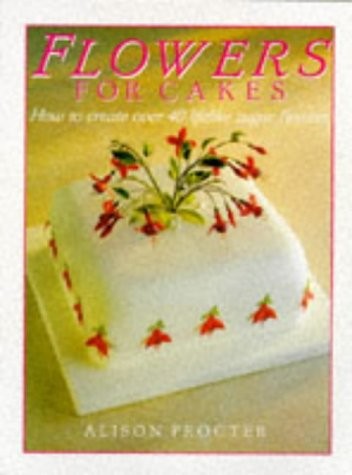 9781853914324: Flowers for Cakes: How to Create Over 40 Lifelike Sugar Flowers