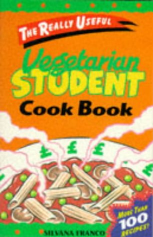 The Really Useful Vegetarian Student Cookbook. More Than 100 Recipes