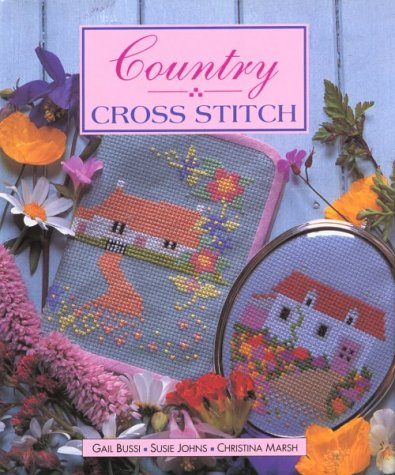Country Cross Stitch (The Cross Stitch Collection): Gail Bussi, Susie