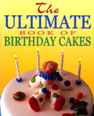 Ultimate Book of Birthday Cakes: Lindsey J. Bradshaw