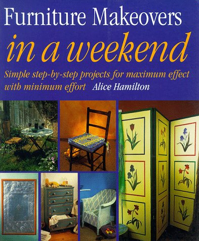 Furniture Makeovers in a Weekend (In a Weekend): Hamilton, Alice