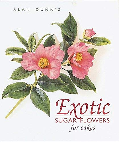 Exotic Sugar Flowers for Cakes (Hardcover): Alan Dunn