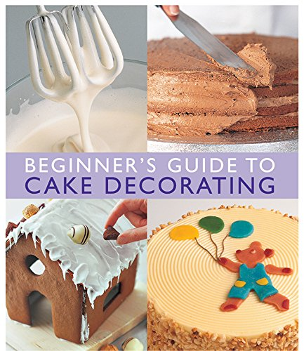 Beginner's Guide to Cake Decorating: Merehurst Editors