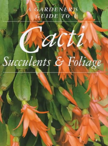 9781853918384: Cacti, Succulents and Foliage (Gardener's Guide S.)