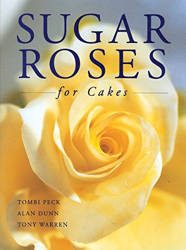Sugar Roses for Cakes (185391908X) by Tombi Peck; Alan Dunn; Tony Warren