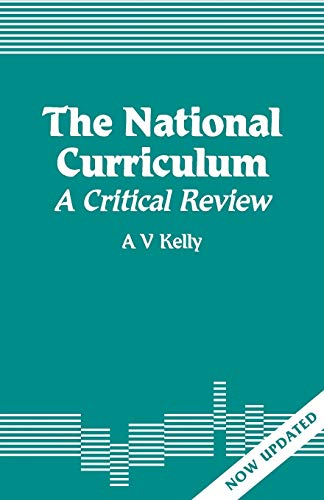 The National Curriculum: A Critical Review (Effective: Kelly, A. Vic