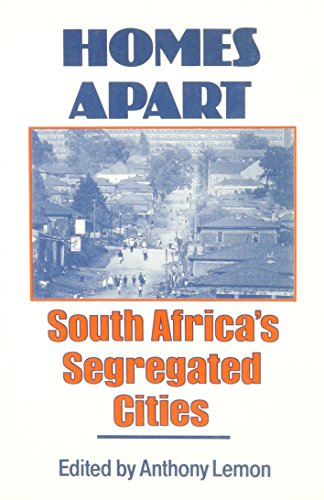 Homes Apart: South Africa's Segregated Cities: Editor-Anthony Lemon