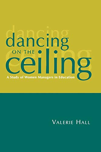 Dancing on the Ceiling: A Study of Women Managers in Education: Valerie Hall