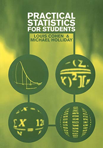 Practical Statistics for Students: An Introductory Text: Professor Louis Cohen;