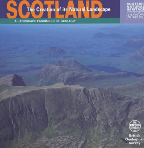 9781853970047: Scotland: The Creation of Its Natural Landscape (Landscape Fashioned by Geology)