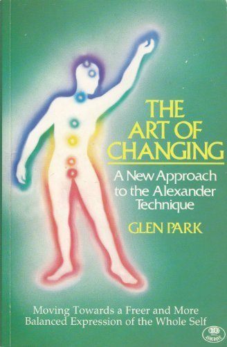 The Art of Changing: A New Approach: Park, Glen