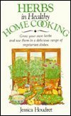 Herbs in Healthy Home Cooking: Grow Your: Houdret, Jessica