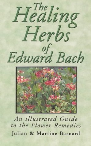 9781853980862: The Healing Herbs of Edward Bach: An Illustrated Guide to the Flower Remedies