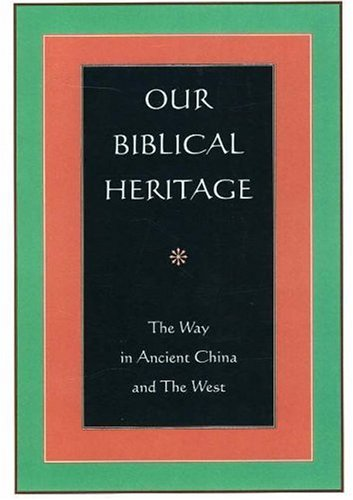 OUR BIBLICAL HERITAGE: The Way In Ancient China & The West