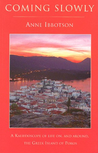 9781853981494: Coming Slowly: A Kaleidoscope of Life on, and Around, the Greek Island of Poros