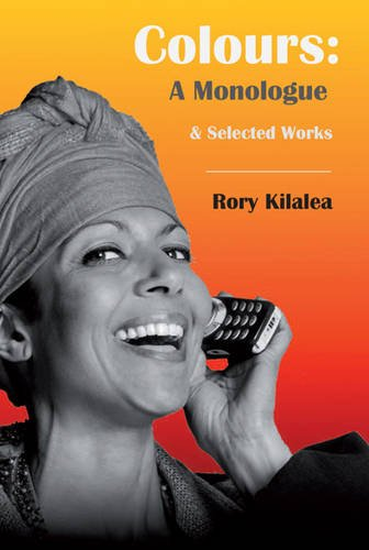 Colours: A Monologue, and Selected Works (Paperback): Rory Kilalea