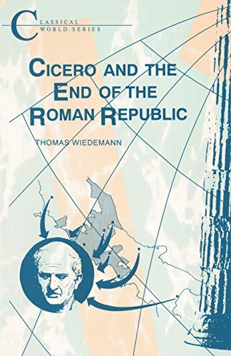 Cicero and the End of the Roman Republic.: Wiedemann, Thomas