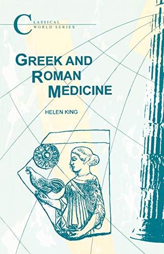 Greek and Roman Medicine (Classical World Series): Helen King