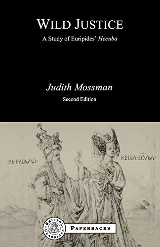 Wild Justice : A Study in Euripides' Hecuba: Mossman, Judith