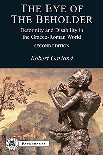 9781853997372: The Eye of the Beholder: Deformity and Disability in the Graeco-Roman World, Second Edition (Bristol Classical Paperbacks)
