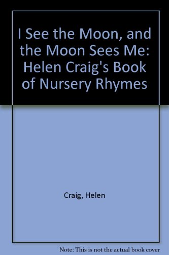 9781854061621: I See the Moon, and the Moon Sees Me: Helen Craig's Book of Nursery Rhymes