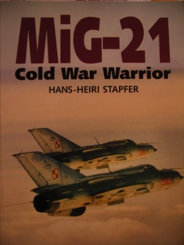 Mig-21: Cold War Warrior: Stapfer, Hans-Heiri