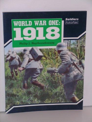 World War I: 1918 (Soldiers Fotofax): Philip J. Haythornthwaite