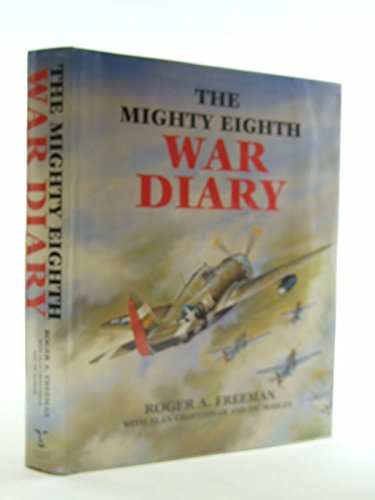 The Mighty Eighth War Diary. [2nd Revised Edition]: Freeman, Roger A. with Alan Crouchman and Vic ...