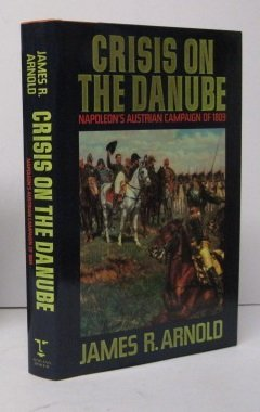 9781854090836: Crisis On the Danube: Napoleon's Austrian Campaign of 1809