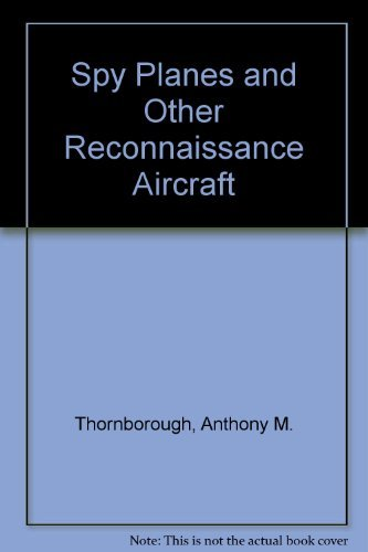 Spy Planes and Other Reconnaissance Aircraft: Thornborough, Anthony M.
