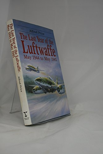 9781854091130: The Last Year of the Luftwaffe: May 1944-May 1945