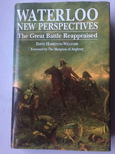 Waterloo New Perspectives: The Great Battle Reappraised