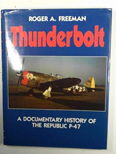 Thunderbolt: A Documentary History of the Republic P-47 (1854091719) by Freeman, Roger A.