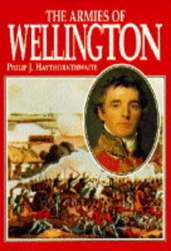 The Armies of Wellington: Haythornthwaite, Philip J.