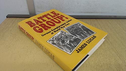 BATTLE GROUP ! - German Kampfgruppen Action of World War Two.: Lucas, James.