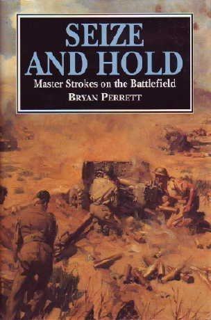Seize and Hold: Master Strokes on the Battlefield (1854091875) by Perrett, Bryan