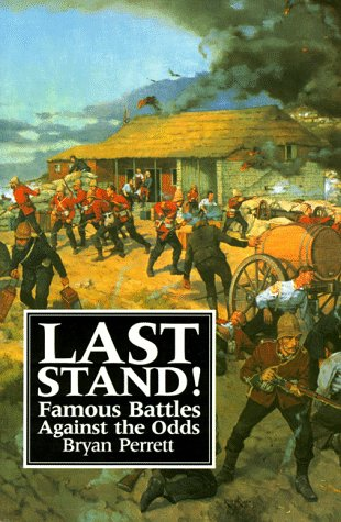 Last Stand!: Famous Battles Against the Odds (1854091883) by Bryan Perrett