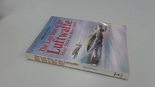 9781854091895: The Last Year of the Luftwaffe: May 1944-May 1945