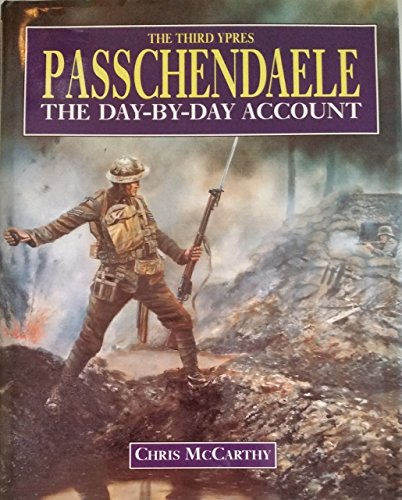 Passchendaele - The Third Ypres - The Day-By-Day Account: MCCARTHY, CHRIS