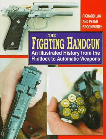9781854092311: The Fighting Handgun: An Illustrated History from the Flintlock to Automatic Weapons
