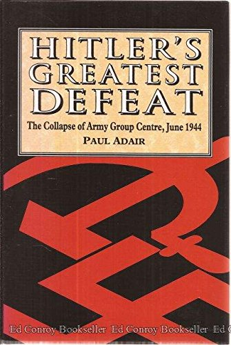 9781854092328: Hitler's Greatest Defeat: The Collapse of Army Group Centre, June 1944