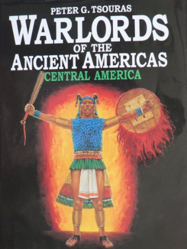 Warlords of the Ancient Americas: Central America--First Printing: Tsouras, Peter G.