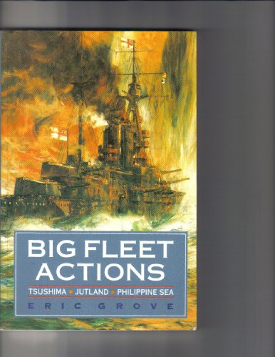Big Fleet Actions: Tsushima-Jutland-Philippine Sea: Grove, Eric