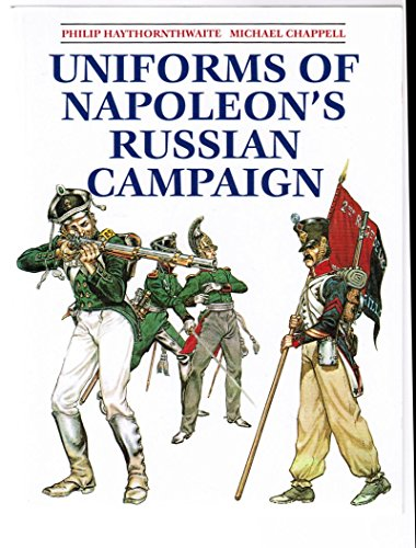 Uniforms of Napoleon's Russian Campaign: Haythornthwaite, Philip J., Chappell, Mike
