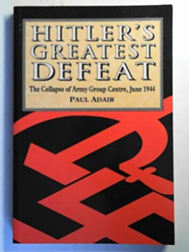 9781854093325: Hitler's Greatest Defeat: The Collapse of Army Group Centre, June 1944