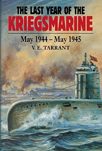 9781854093622: The Last Year of the Kriegsmarine: May 1944 - May 1945