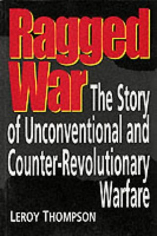 Ragged War: Story of Unconventional and Counter-revolutionary: Leroy Thompson