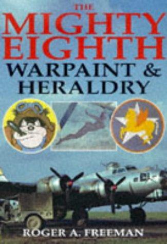 Mighty Eighth: Warpaint & Heraldry.: Roger A. Freeman.