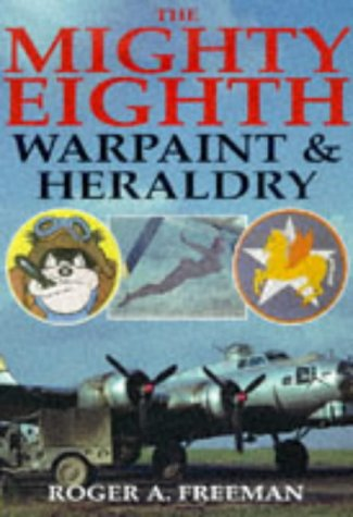 The Mighty Eighth: Warpaint & Heraldry: Freeman, Roger A.